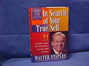 In Search of Your True Self: 21 Incredible Insights That Will Revitalize Your Body, Mind, and Spirit
