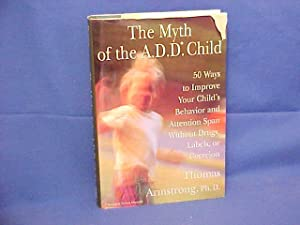 The Myth of the A.D.D. Child: 50 Ways to Improve Your Child's Behavior and Attention Span Without...
