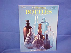Collecting Bottles for Fun and Profit: Ketchum, William Jr.