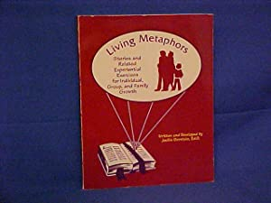 Living Metaphors: Stories and Related Experiential Exercises for Individual, Group, and Family Gr...