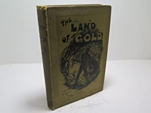 The Land of Gold. The Narrative of a Journey through the west australian gold fields in the autum...