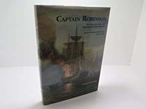 Captain Robinson : The Reminiscences of a Tasmanian Master Mariner : James William Robinson 1824-...