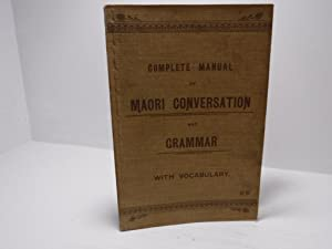 Complete Manual of Maori Conversation and Grammar: Ngata, A.T (Editor)