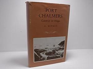 Port Chalmers gateway to Otago: Bowman. H
