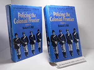 The History of Policing in New Zealand Volume One: Policing the Colonial Frontier Parts One & Two...