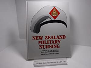 New Zealand military nursing: A history of the Royal New Zealand Nursing Corps, Boer War to prese...
