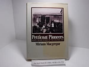 Petticoat pioneers; North Island women of the colonial era