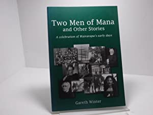 Two Men of Mana and Other Stories: A Celebration of Wairarapa's Early Days