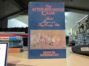 THE AFTER-BREAKFAST CIGAR. Selected Memoirs of a King Country Settler. Edited by H.F. Westmacott.