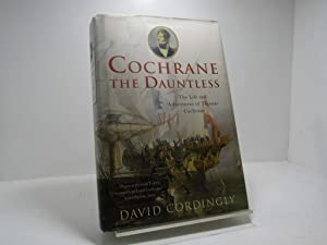 Cochrane the Dauntless: The Life and Adventures of Thomas Cochrane