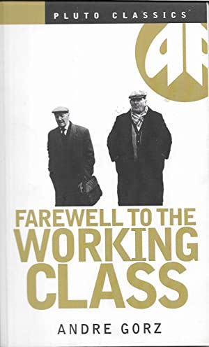 Farewell to the Working Class: An Essay: Andre Gorz