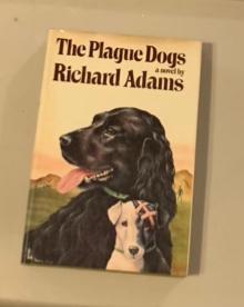 The Plague Dogs, A Novel: Richard Adams