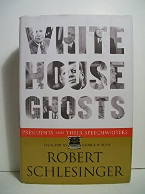 White House Ghosts: Presidents and Their Speechwriters: Schlesinger, Robert