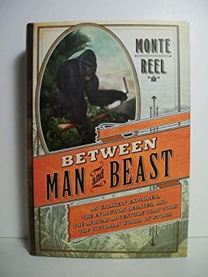 Between Man and Beast: An Unlikely Explorer, the Evolution Debates, and the African Adventure that ...