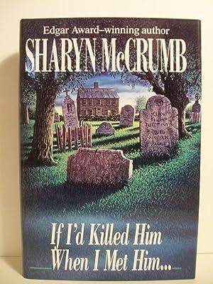 If I'd Killed Him When I Met Him.: McCrumb, Sharyn