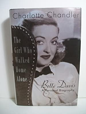 The Girl Who Walked Home Alone: Bette Davis, A Personal Biography: Chandler, Charlotte