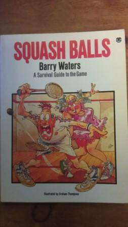 Squash Balls: A Survival Guide to the Game: Waters, Barry
