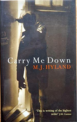 Carry Me Down - SHORTLISTED FOR THE BOOKER PRIZE: Hyland, M. J. - SINED FIRST EDITION
