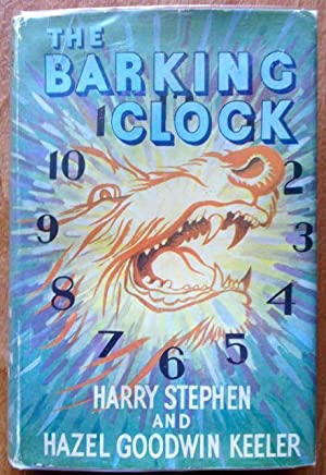 The Barking Clock: Harry Stephen Keeler with Hazel Keeler - RARE FIRST EDITION IN JACKET