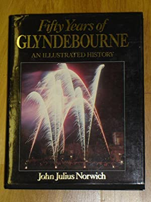 Fifty Years of Glyndebourne : An Illustrated: Norwich, John Julius