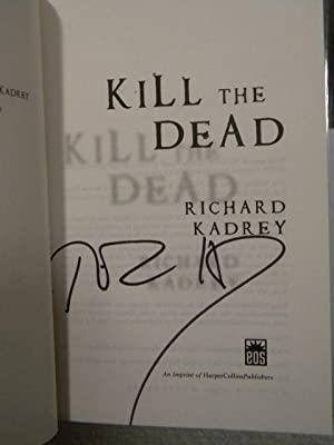 Kill The Dead - RARE IN THE UK: Richard Kadrey - SIGNED US WORLD FIRST PRINTING