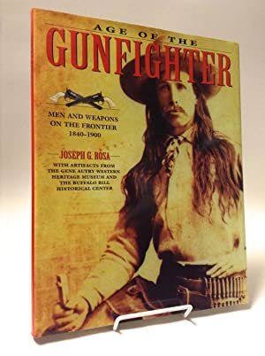 Age of the Gunfighter: Men and Weapons on the Frontier 1840-1900: Rosa, Joseph G