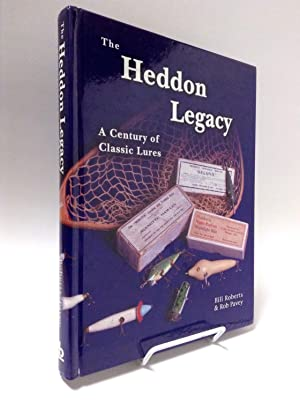 The Heddon Legacy: A Century of Classic Lures: Roberts, Bill; Pavey, Rob