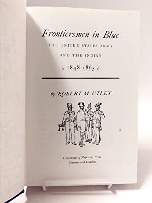 Frontiersmen in Blue: The United States Army and the Indian, 1848-1865: Utley, Robert M.