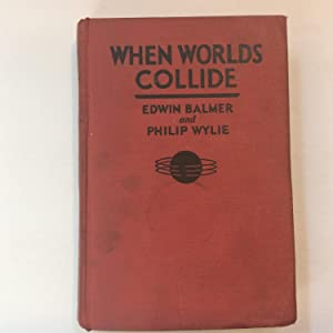 When Worlds Collide: Edwin Balmer; Philip