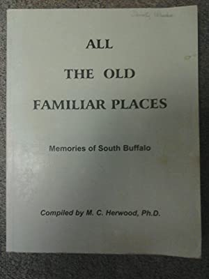 All the Old Familiar Places: Memories of South Buffalo: M.C. Nerwood