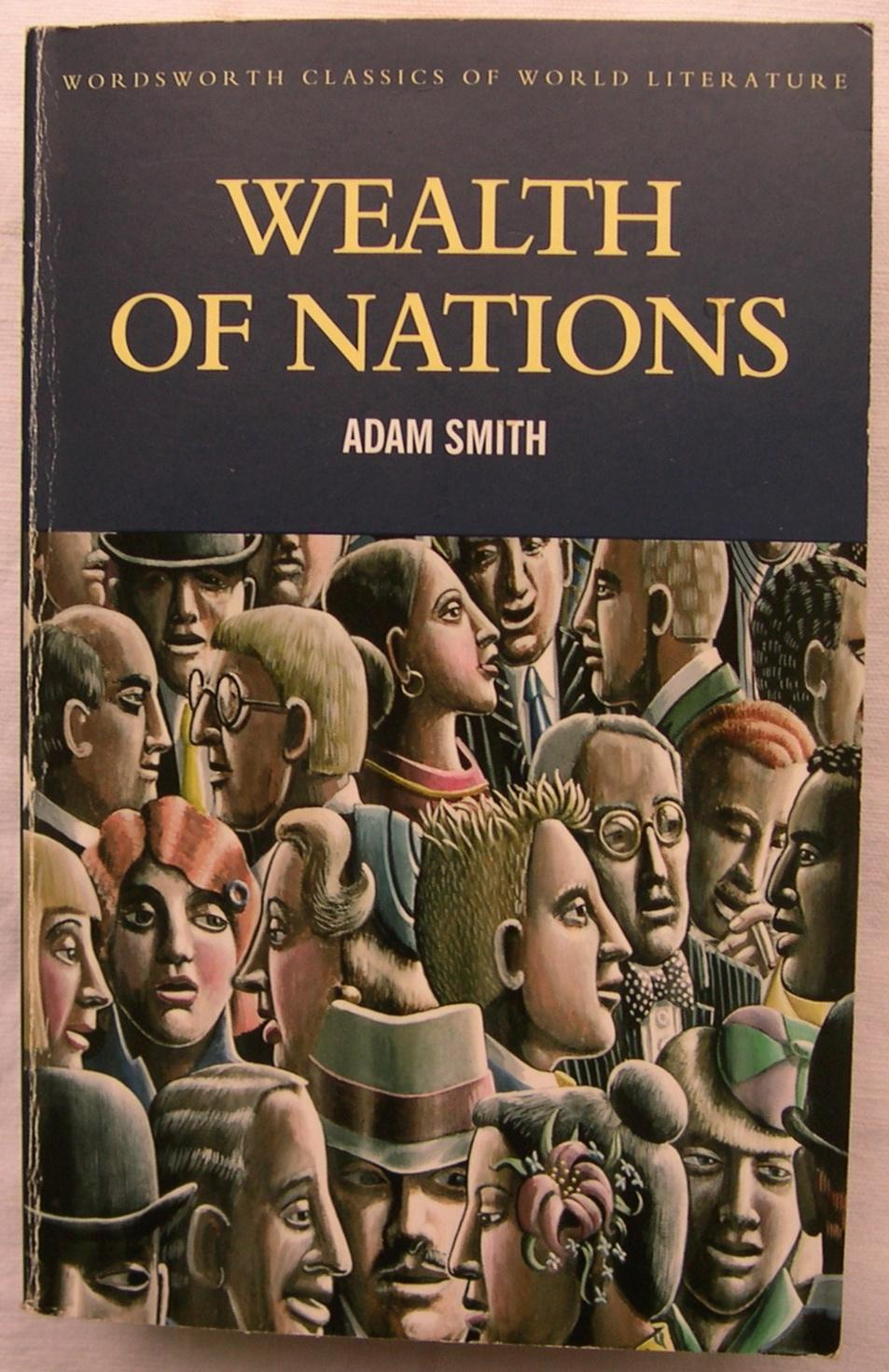 wealth of nations adam smith (6) adam smith, the wealth of nations a text public domain, excerpted by a c kibel adam smith: the wealth of nations book one of the causes of improvement in the productive powers of.