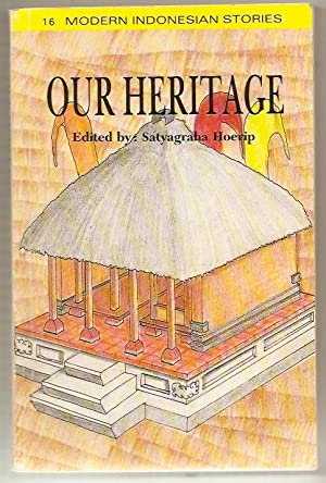 Our Heritage: 16 Modern Indonesian Short Stories: Hoerip, Satyagraha (Ed)