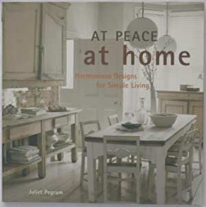 At Peace At Home: Harmonious Designs for Simple Living