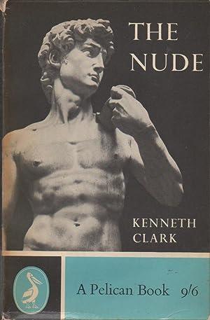 The Nude: A Study of Ideal Art: Clark, Sir Kenneth