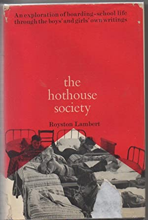 The Hothouse Society: An exploration of boarding-school life through the boys' and girls' own wri...