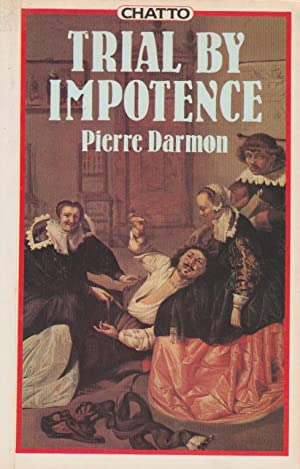 Trial by Impotence: Virility and marriage in prez-Revolutionary France