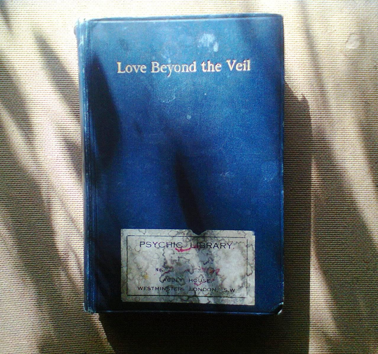 Love Beyond The Veil Anon Good Hardcover Sub-title: 'An Echo Of The Great War'. The case study of a woman making repeated psychic 'contact' with a previous lover who died in France. The mediu