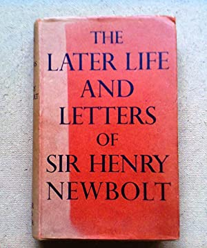 The Later Life And Letters Of Sir Henry Newbolt