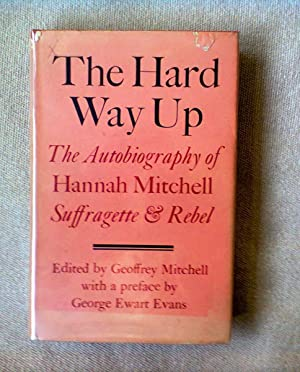 The Hard Way Up, The Autbiography Of Hannah Mitchell, Suffragette & Rebel