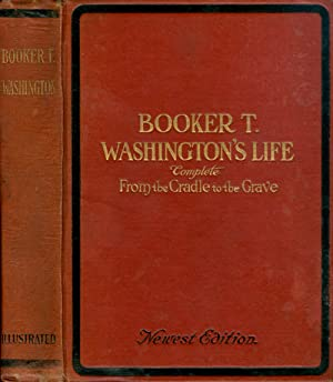 Booker T. Washington's Life Complete From the Cradle to the Grave