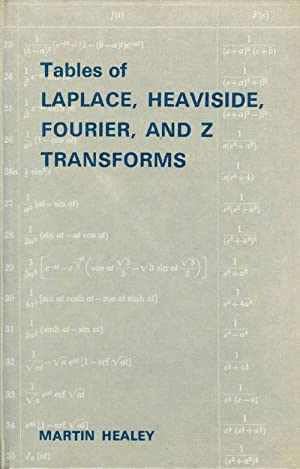 Tables of Laplace, Heaviside, Fourier, and Z: Healey, Martin