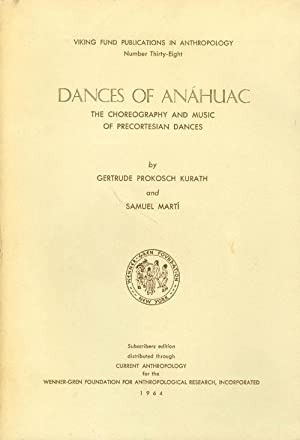Dances of Anahuac: The Choreography and Music: Kurath, Gertrude Prokosch;