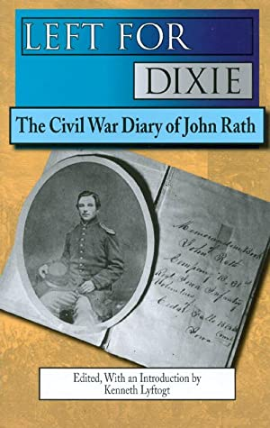 Left for Dixie: The Civil War Diary: Rath, John; Lyftogt,