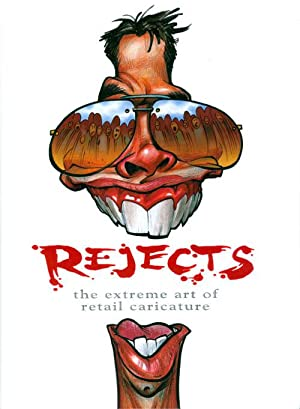 Rejects: The Extreme Art of Retail Caricature: Bluhm, Joe