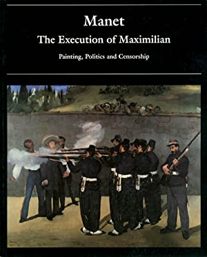 Manet and the Execution of Maximilian: Painting, Politics and Censorship