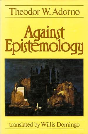 Against Epistemology: A Metacritique - Studies in: Adorno, Theodor W.;