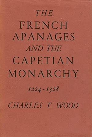 The French Apanages and the Capetian Monarchy 1224 - 1328: Wood, Charles T.