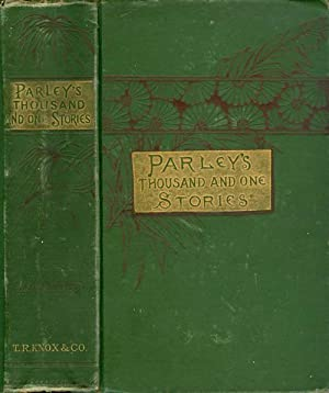 Peter Parley's Thousand and One Stories of Fact and Fancy, Wit and Humor, Rhyme, Reason, and ...