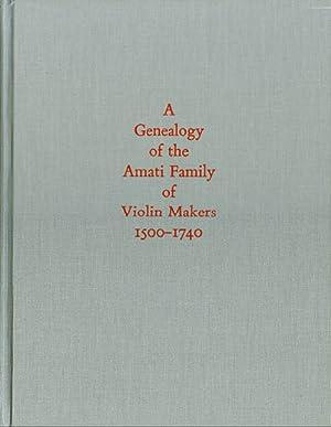 A Genealogy of the Amati Family of Violin Makers 1500 - 1740: Bonetti, Carlo; Champe, Gertrud ...