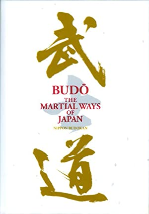 Budo: The Martial Ways of Japan: Nippon Budokan; Bennett, Alexander (ed. and trans.)